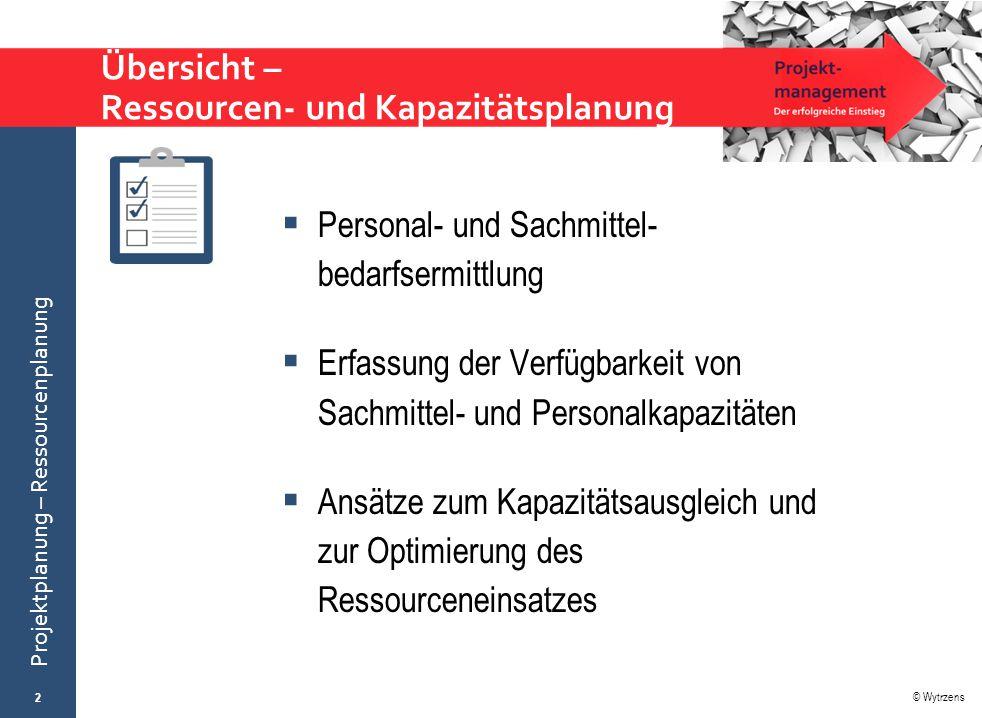 © Wytrzens Projektplanung – Ressourcenplanung Übersicht – Ressourcen- und Kapazitätsplanung  Personal- und Sachmittel- bedarfsermittlung  Erfassung
