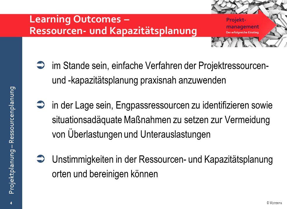 © Wytrzens Projektplanung – Ressourcenplanung Stellung der Ressourcenplanung im Prozess der Projektplanung 5