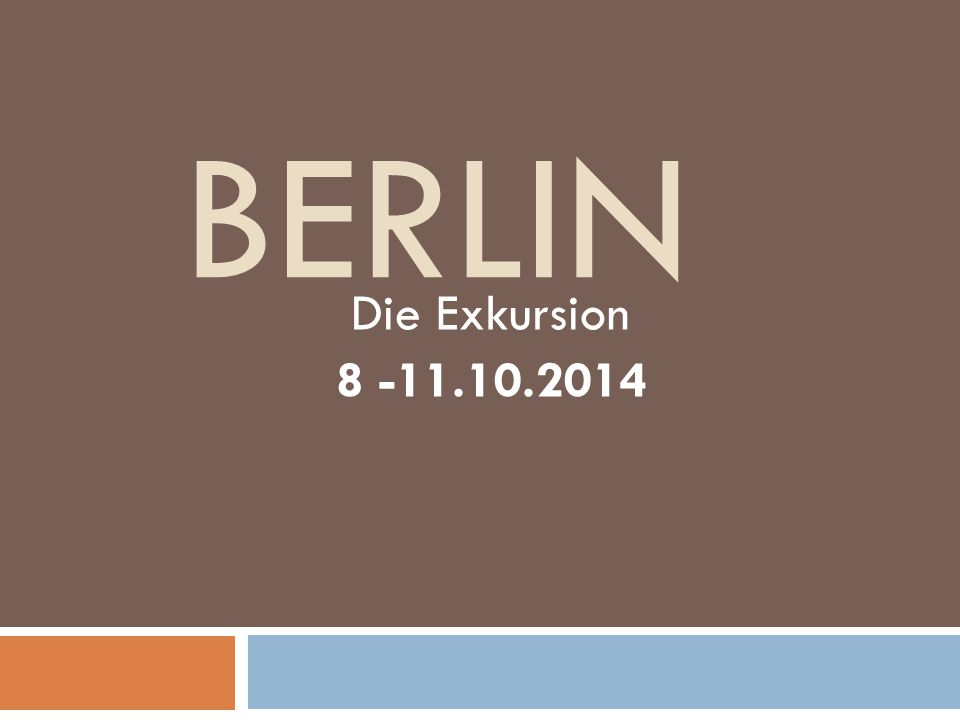 BERLIN Die Exkursion 8 -11.10.2014