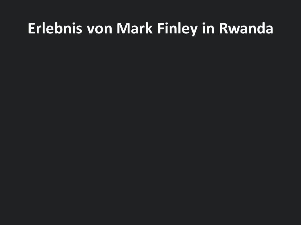 Erlebnis von Mark Finley in Rwanda