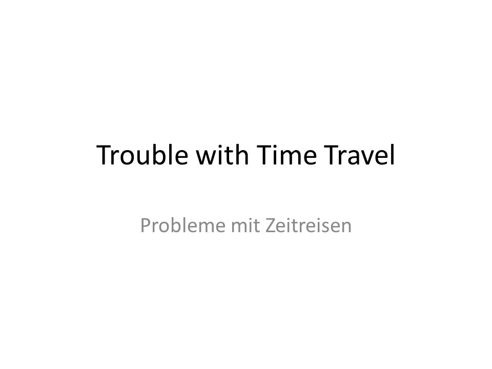 Trouble with Time Travel Probleme mit Zeitreisen