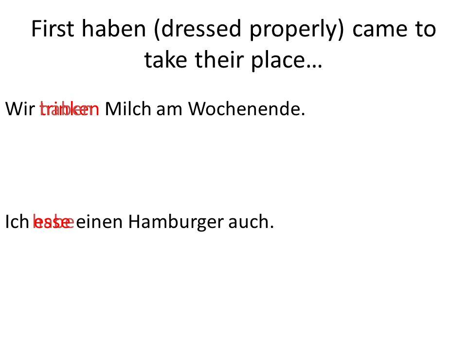 habe Wir trinken Milch am Wochenende.trinkenhaben First haben (dressed properly) came to take their place… esse