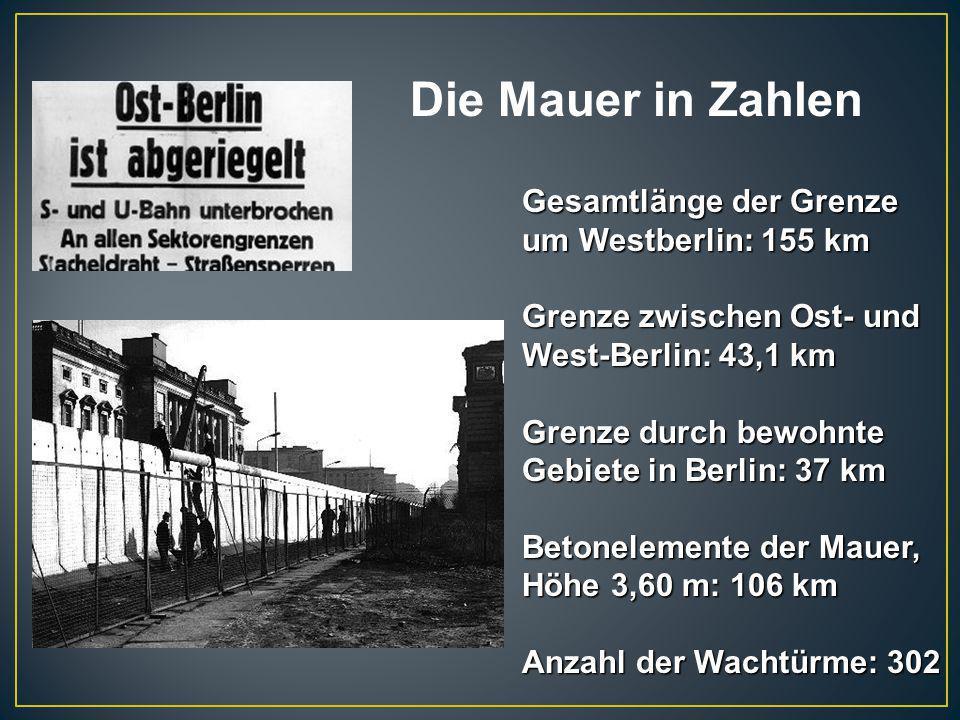 Gesamtlänge der Grenze um Westberlin: 155 km Grenze zwischen Ost- und West-Berlin: 43,1 km Grenze durch bewohnte Gebiete in Berlin: 37 km Betonelement