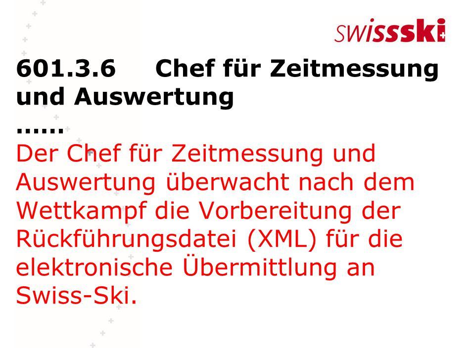 601.3.6Chef für Zeitmessung und Auswertung …… Der Chef für Zeitmessung und Auswertung überwacht nach dem Wettkampf die Vorbereitung der Rückführungsdatei (XML) für die elektronische Übermittlung an Swiss-Ski.