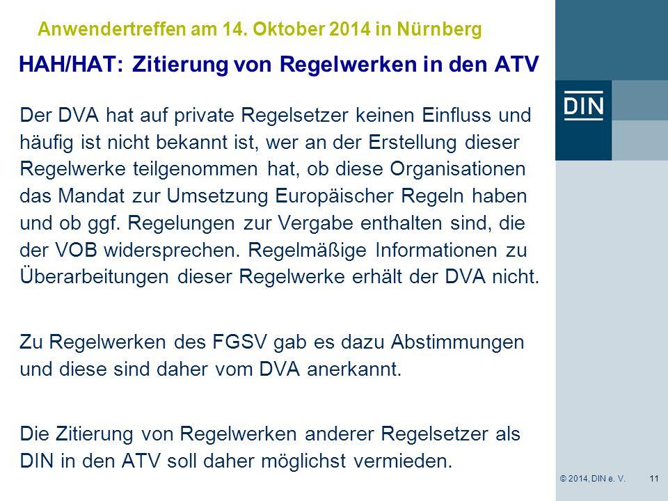 HAH/HAT: Zitierung von Regelwerken in den ATV Der DVA hat auf private Regelsetzer keinen Einfluss und häufig ist nicht bekannt ist, wer an der Erstellung dieser Regelwerke teilgenommen hat, ob diese Organisationen das Mandat zur Umsetzung Europäischer Regeln haben und ob ggf.