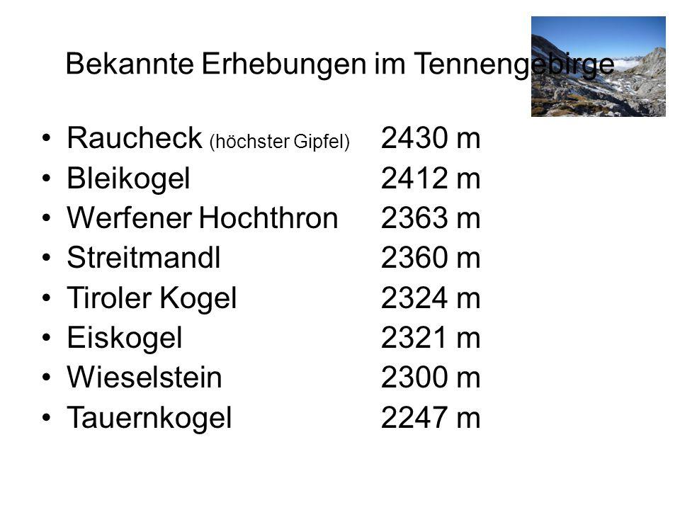 Bekannte Erhebungen im Tennengebirge Raucheck (höchster Gipfel) 2430 m Bleikogel2412 m Werfener Hochthron2363 m Streitmandl2360 m Tiroler Kogel2324 m Eiskogel2321 m Wieselstein2300 m Tauernkogel2247 m