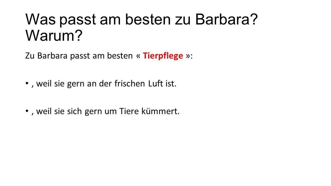 Was passt am besten zu Barbara.Warum.