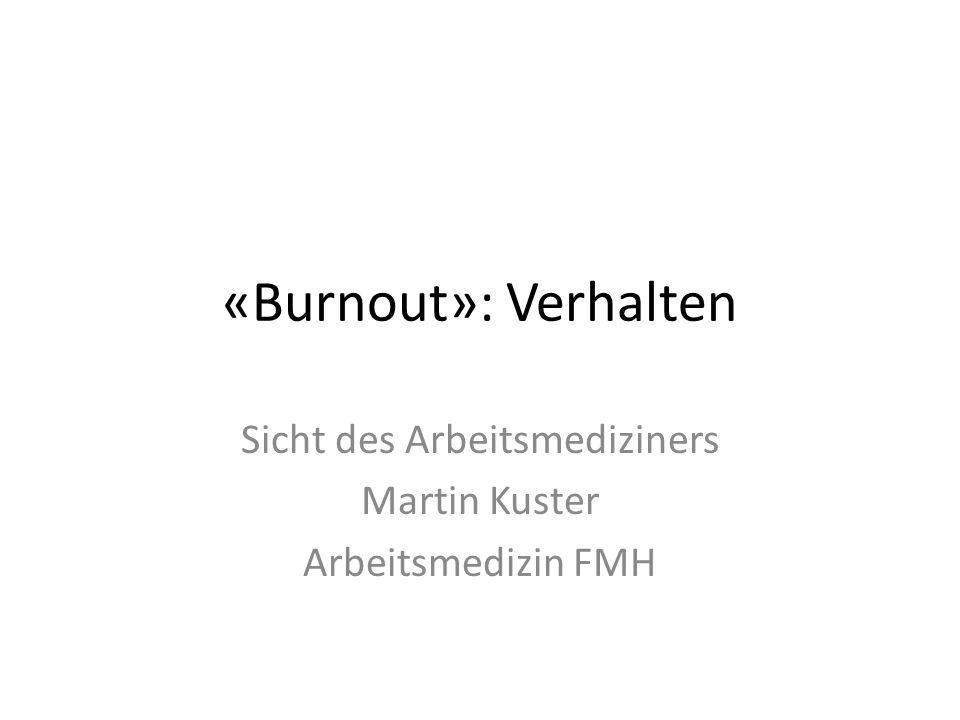 «Burnout»: Verhalten Sicht des Arbeitsmediziners Martin Kuster Arbeitsmedizin FMH