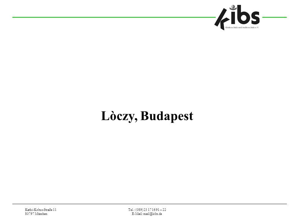Kathi-Kobus-Straße 11 80797 München Tel.: (089) 23 17 16 91 – 22 E-Mail: mail@kibs.de Lòczy, Budapest