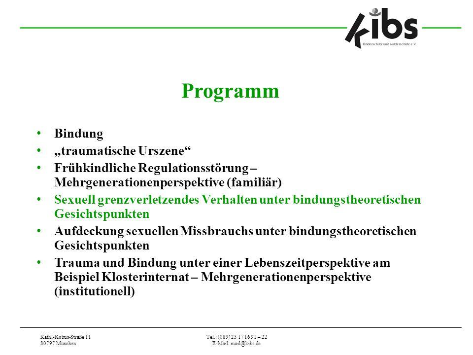 """Kathi-Kobus-Straße 11 80797 München Tel.: (089) 23 17 16 91 – 22 E-Mail: mail@kibs.de Programm Bindung """"traumatische Urszene"""" Frühkindliche Regulation"""