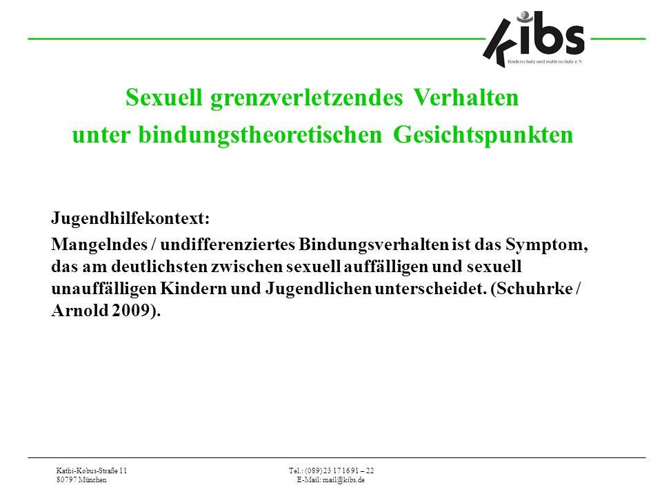 Kathi-Kobus-Straße 11 80797 München Tel.: (089) 23 17 16 91 – 22 E-Mail: mail@kibs.de Sexuell grenzverletzendes Verhalten unter bindungstheoretischen