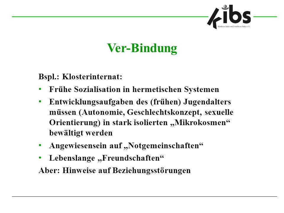 Ver-Bindung Bspl.: Klosterinternat: Frühe Sozialisation in hermetischen Systemen Entwicklungsaufgaben des (frühen) Jugendalters müssen (Autonomie, Ges