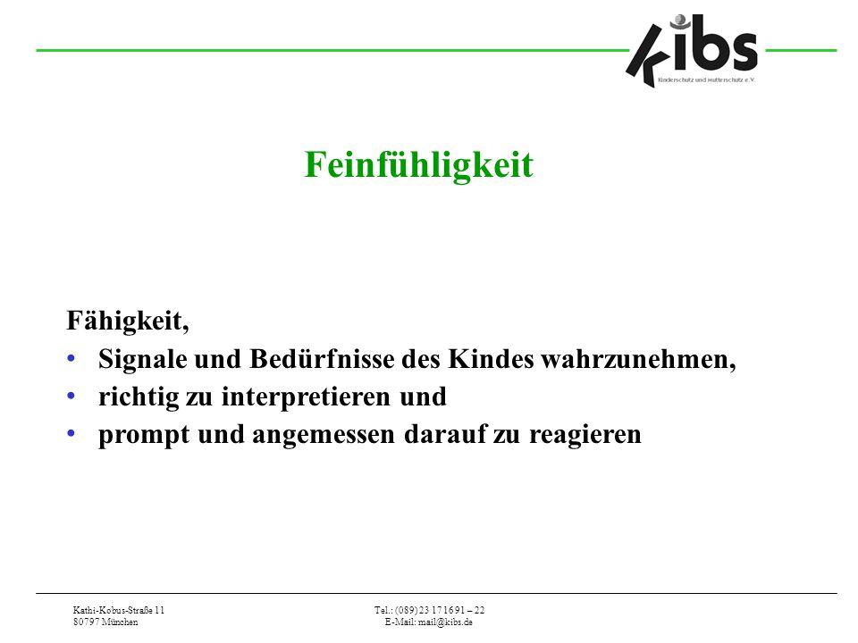 Kathi-Kobus-Straße 11 80797 München Tel.: (089) 23 17 16 91 – 22 E-Mail: mail@kibs.de Feinfühligkeit Fähigkeit, Signale und Bedürfnisse des Kindes wah