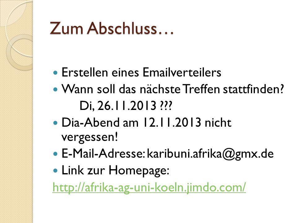 Zum Abschluss… Erstellen eines Emailverteilers Wann soll das nächste Treffen stattfinden? Di, 26.11.2013 ??? Dia-Abend am 12.11.2013 nicht vergessen!
