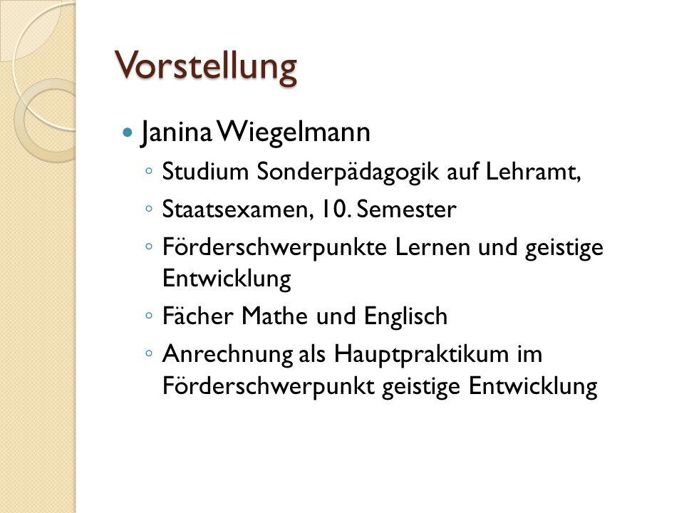 Vorstellung Janina Wiegelmann ◦ Studium Sonderpädagogik auf Lehramt, ◦ Staatsexamen, 10. Semester ◦ Förderschwerpunkte Lernen und geistige Entwicklung