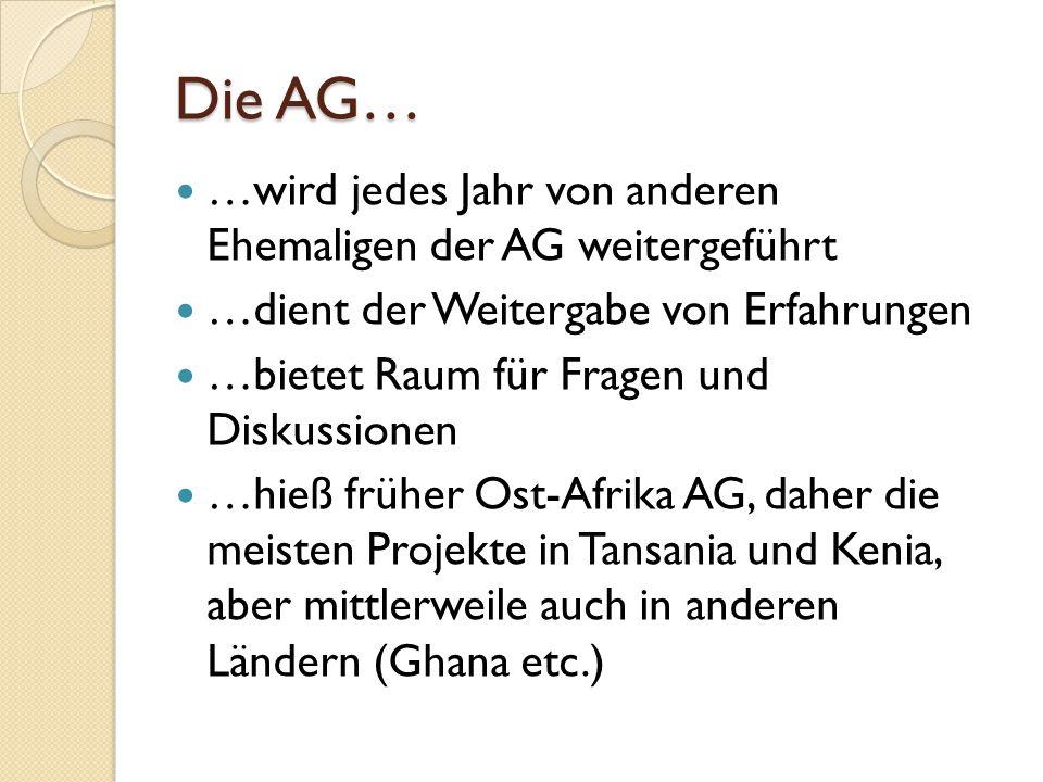 Die AG… …wird jedes Jahr von anderen Ehemaligen der AG weitergeführt …dient der Weitergabe von Erfahrungen …bietet Raum für Fragen und Diskussionen …h