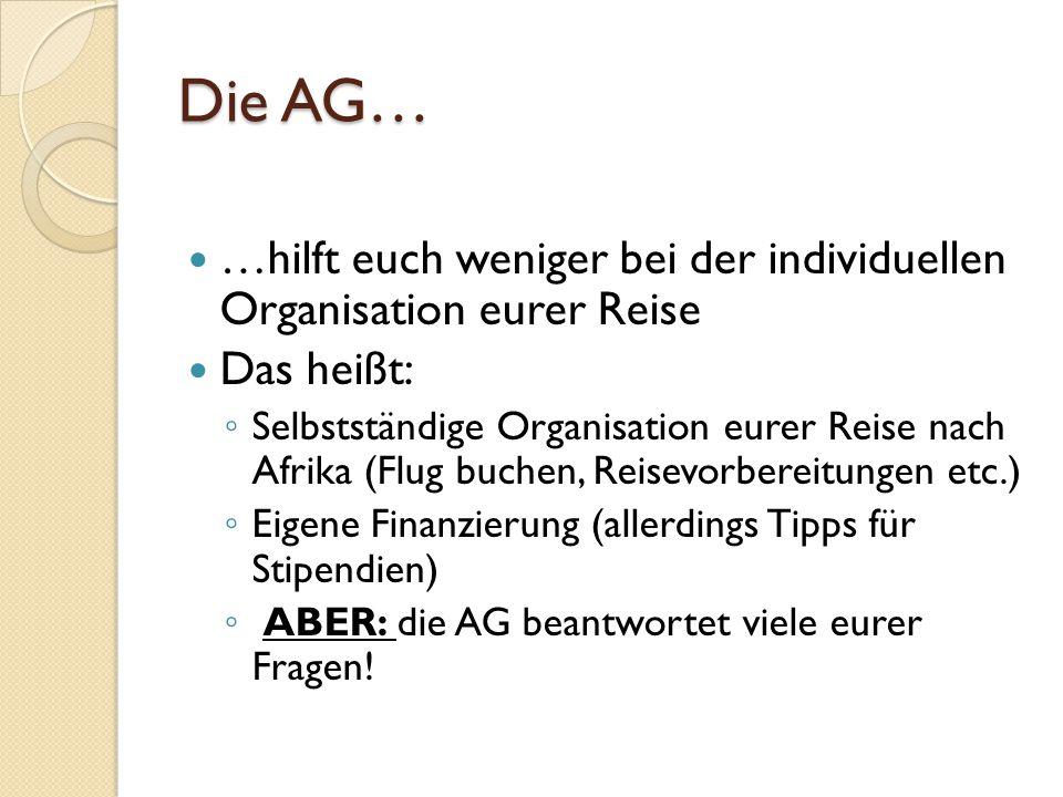 Die AG… …organisiert den Dia-Abend und einen Waffelverkauf im Dezember, um Spenden für die Projekte zu sammeln …findet zwar in der Uni statt, ist aber unabhängig …hilft euch bei der Gruppenfindung (3-4) …trifft sich in der Regel alle zwei Wochen