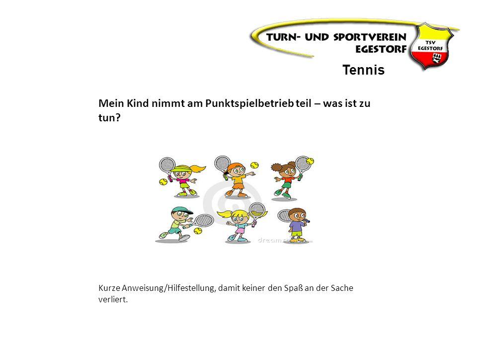 Mein Kind nimmt am Punktspielbetrieb teil – was ist zu tun? Kurze Anweisung/Hilfestellung, damit keiner den Spaß an der Sache verliert. Tennis