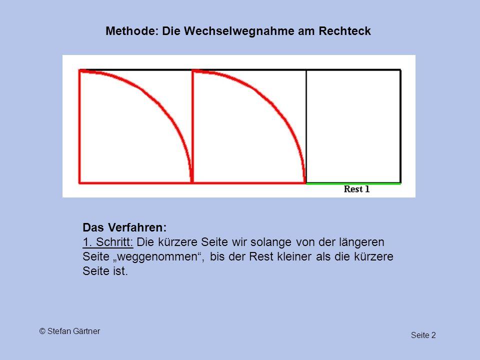 """Methode: Die Wechselwegnahme am Rechteck Seite 2 © Stefan Gärtner Das Verfahren: 1. Schritt: Die kürzere Seite wir solange von der längeren Seite """"weg"""
