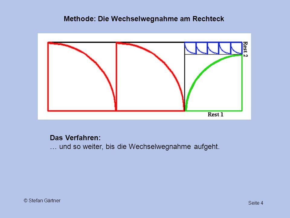 Methode: Die Wechselwegnahme am Rechteck Seite 4 © Stefan Gärtner Das Verfahren: … und so weiter, bis die Wechselwegnahme aufgeht.