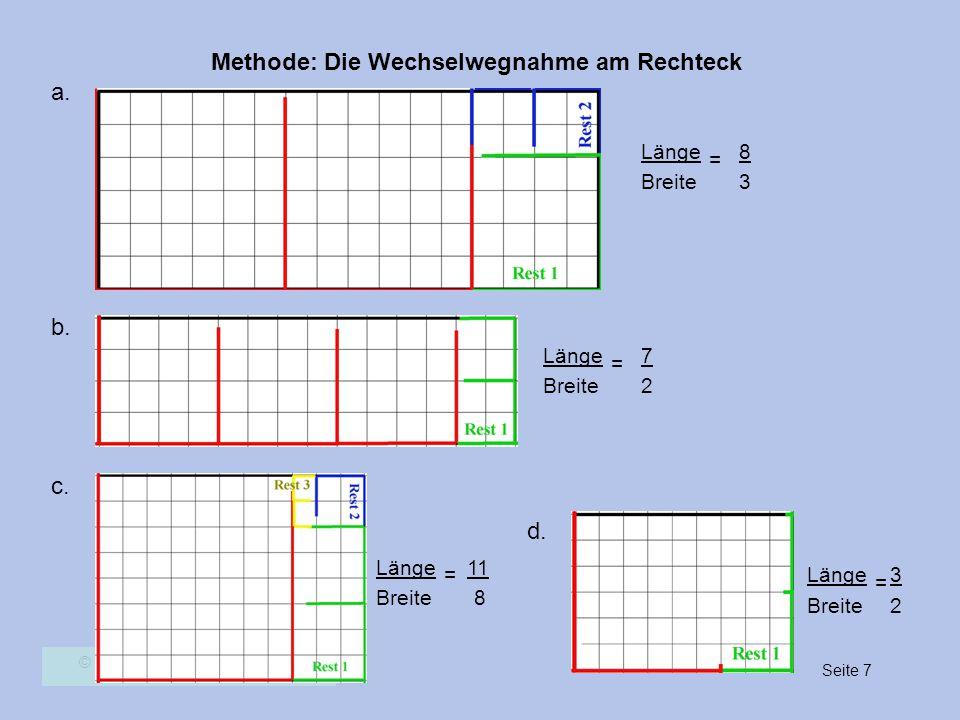 Methode: Die Wechselwegnahme am Rechteck Seite 7 © Stefan Gärtner a. b. c. d. Länge Breite = 8 3 Länge Breite = 7 2 Länge Breite = 11 8 Länge Breite =