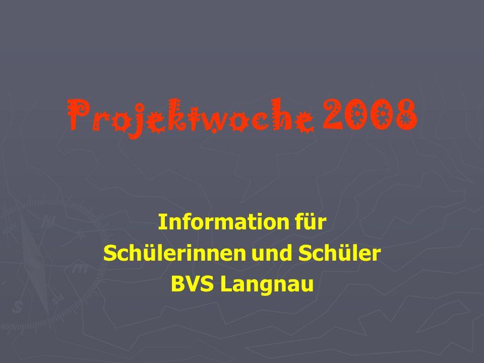 Projektwoche 2008 Information für Schülerinnen und Schüler BVS Langnau