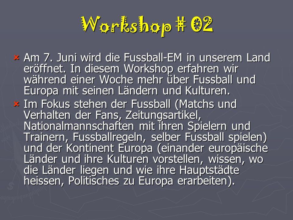 Workshop # 02  Am 7. Juni wird die Fussball-EM in unserem Land eröffnet.