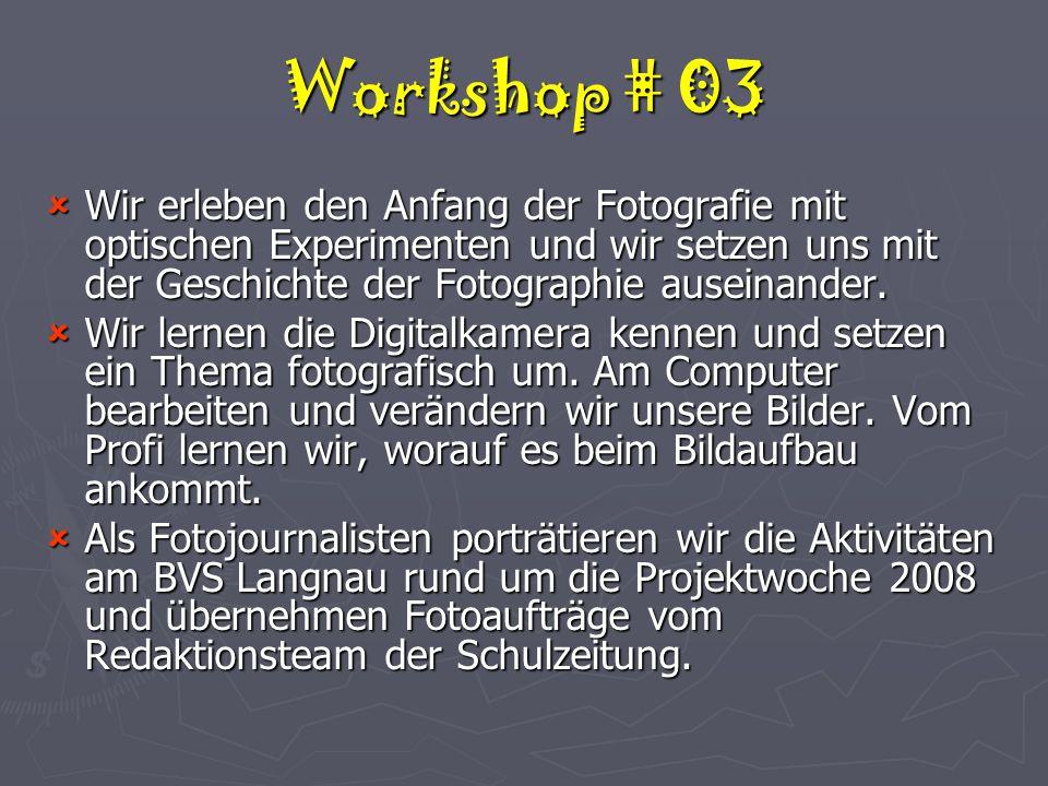 Workshop # 03  Wir erleben den Anfang der Fotografie mit optischen Experimenten und wir setzen uns mit der Geschichte der Fotographie auseinander.