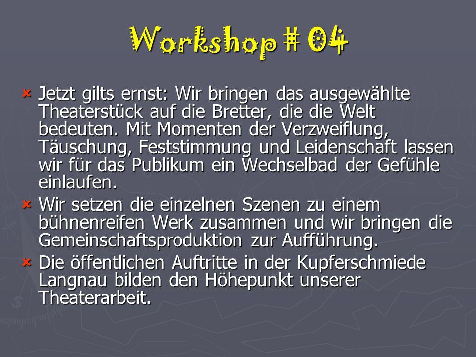Workshop # 04  Jetzt gilts ernst: Wir bringen das ausgewählte Theaterstück auf die Bretter, die die Welt bedeuten.