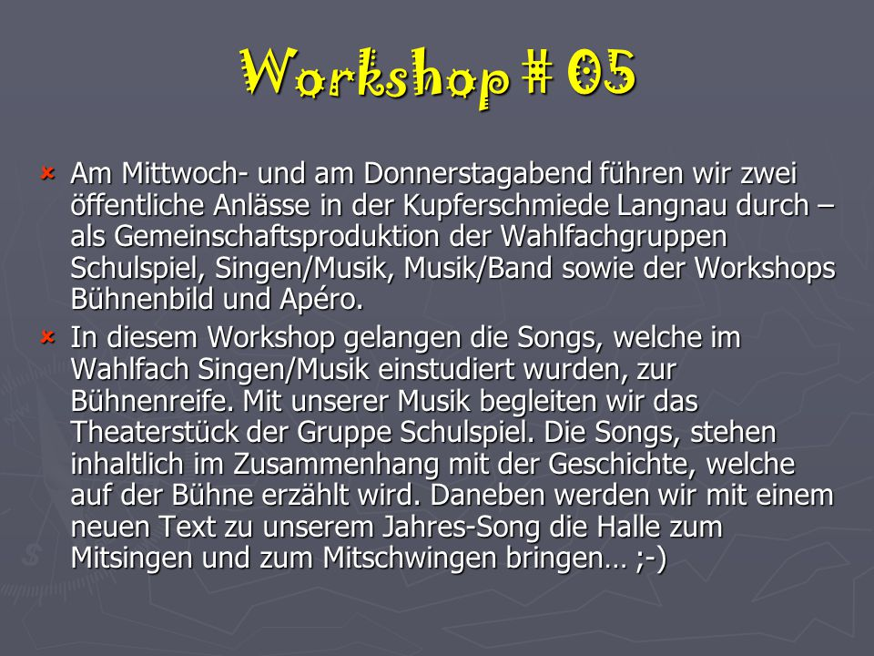 Workshop # 05  Am Mittwoch- und am Donnerstagabend führen wir zwei öffentliche Anlässe in der Kupferschmiede Langnau durch – als Gemeinschaftsproduktion der Wahlfachgruppen Schulspiel, Singen/Musik, Musik/Band sowie der Workshops Bühnenbild und Apéro.