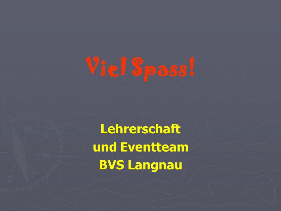 Viel Spass! Lehrerschaft und Eventteam BVS Langnau
