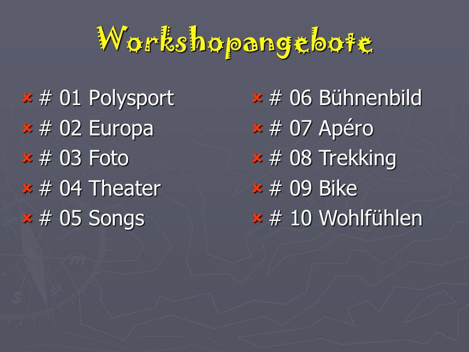 Workshopangebote  # 01 Polysport  # 02 Europa  # 03 Foto  # 04 Theater  # 05 Songs  # 06 Bühnenbild  # 07 Apéro  # 08 Trekking  # 09 Bike  # 10 Wohlfühlen