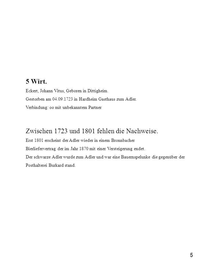 5 5 Wirt. Eckert, Johann Vitus, Geboren in Dittigheim. Gestorben am 04.09.1723 in Hardheim Gasthaus zum Adler. Verbindung: oo mit unbekanntem Partner