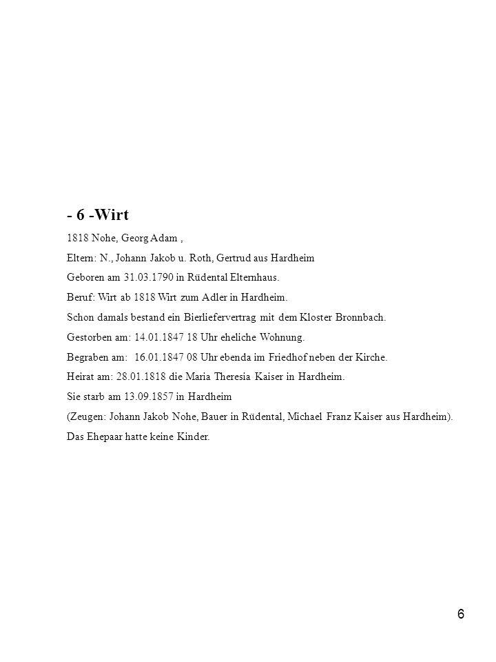 6 - 6 -Wirt 1818 Nohe, Georg Adam, Eltern: N., Johann Jakob u. Roth, Gertrud aus Hardheim Geboren am 31.03.1790 in Rüdental Elternhaus. Beruf: Wirt ab