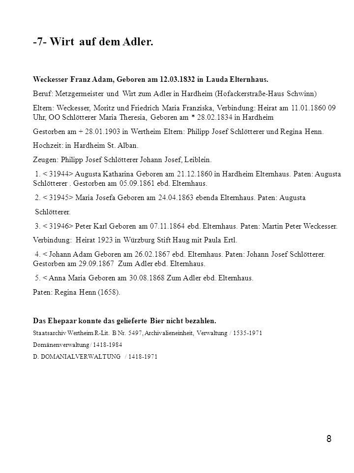 8 -7- Wirt auf dem Adler. Weckesser Franz Adam, Geboren am 12.03.1832 in Lauda Elternhaus. Beruf: Metzgermeister und Wirt zum Adler in Hardheim (Hofac