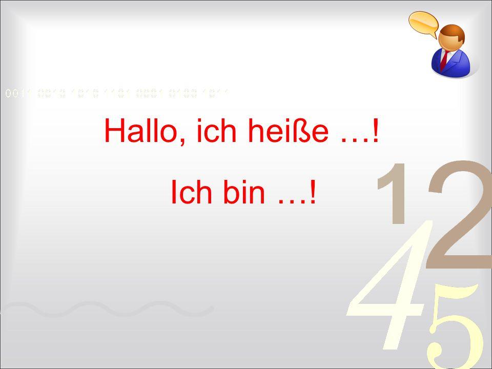 Hallo, ich heiße …! Ich bin …!