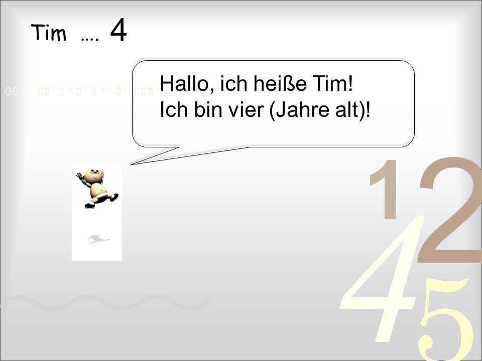 Tim …. 4 Hallo, ich heiße Tim! Ich bin vier (Jahre alt)!