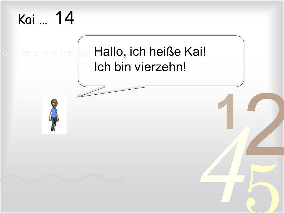 Kai … Hallo, ich heiße Kai! Ich bin vierzehn! 14