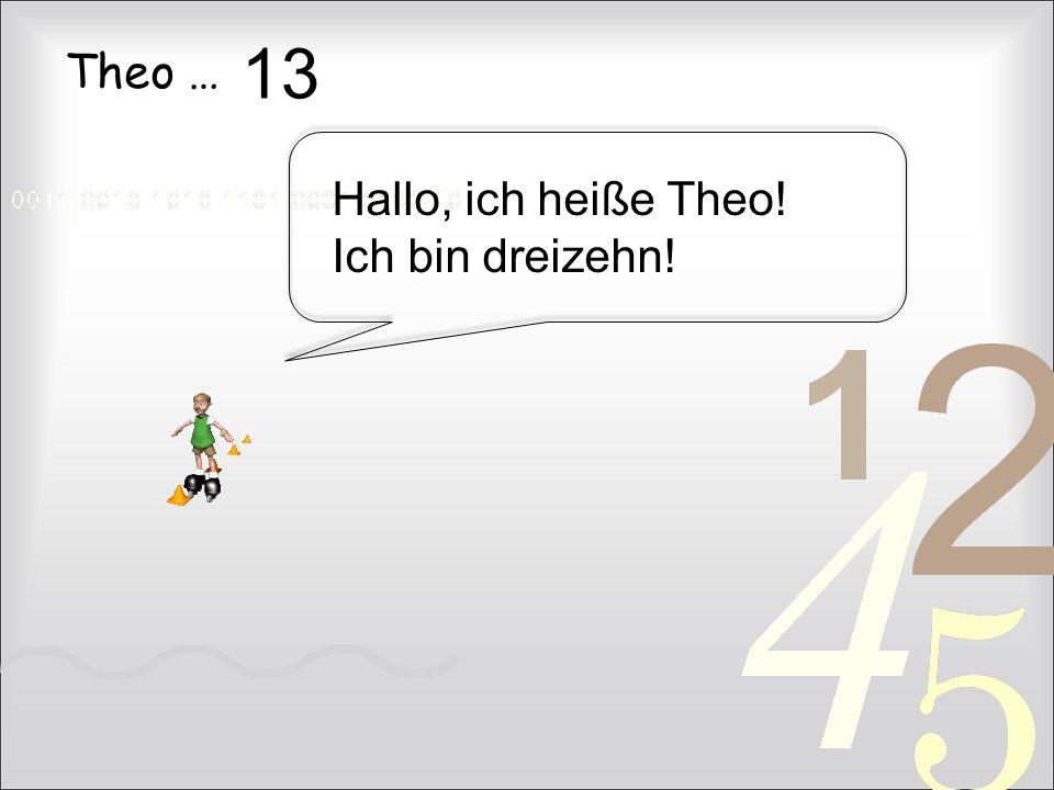 Theo … Hallo, ich heiße Theo! Ich bin dreizehn! 13