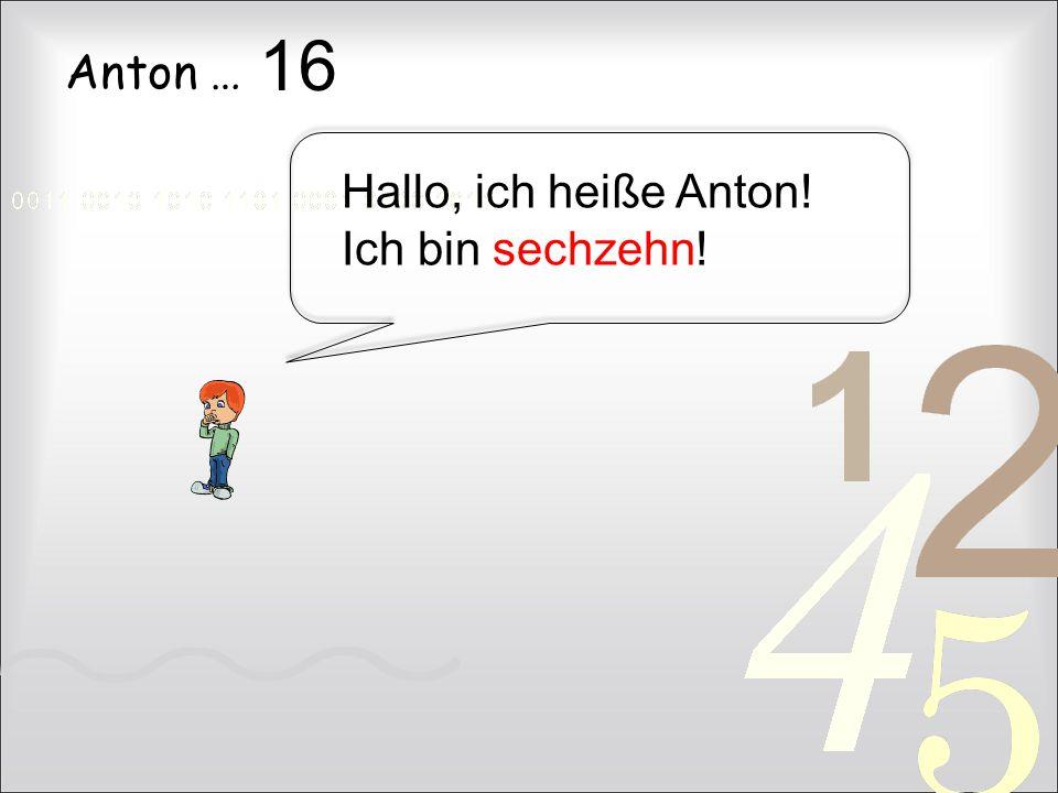 Anton … Hallo, ich heiße Anton! Ich bin sechzehn! 16