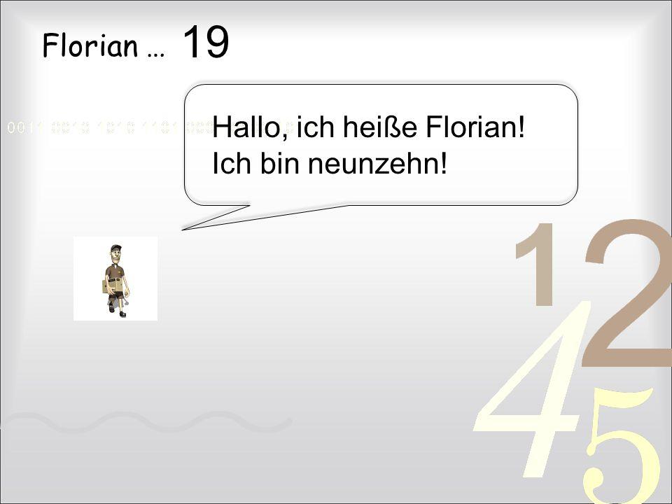 Florian … Hallo, ich heiße Florian! Ich bin neunzehn! 19