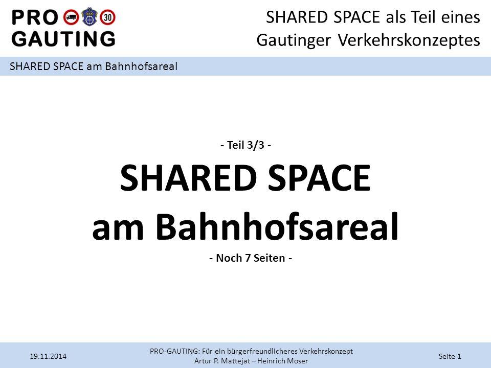 SHARED SPACE als Teil eines Gautinger Verkehrskonzeptes SHARED SPACE am Bahnhofsareal 19.11.2014Seite 1 PRO-GAUTING: Für ein bürgerfreundlicheres Verkehrskonzept Artur P.