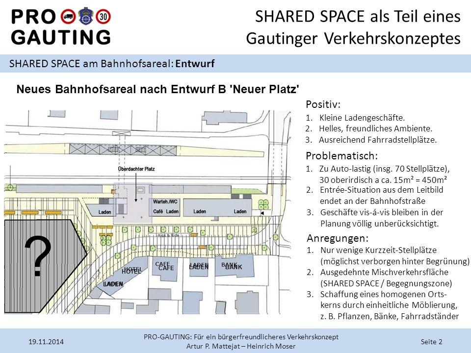 SHARED SPACE als Teil eines Gautinger Verkehrskonzeptes SHARED SPACE am Bahnhofsareal: Entwurf 19.11.2014Seite 2 PRO-GAUTING: Für ein bürgerfreundlicheres Verkehrskonzept Artur P.