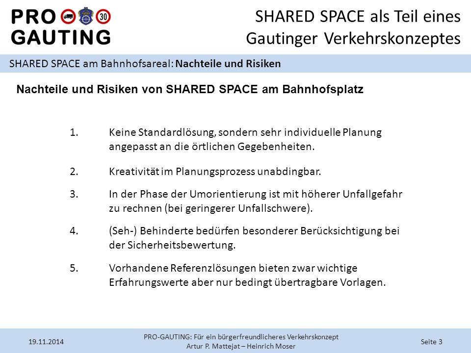 SHARED SPACE als Teil eines Gautinger Verkehrskonzeptes SHARED SPACE am Bahnhofsareal: Nachteile und Risiken 19.11.2014Seite 3 PRO-GAUTING: Für ein bürgerfreundlicheres Verkehrskonzept Artur P.