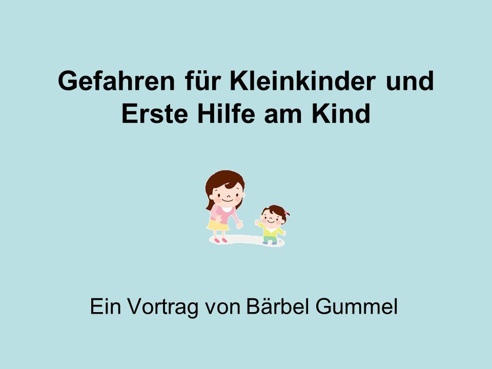 Gefahren für Kleinkinder und Erste Hilfe am Kind Ein Vortrag von Bärbel Gummel