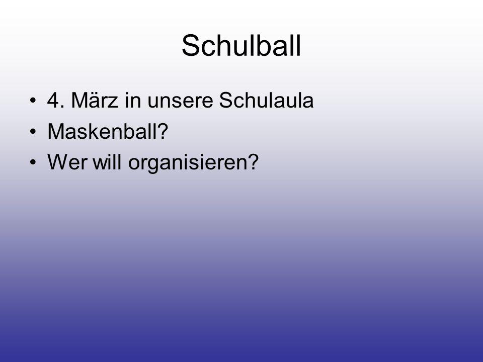 Schulball 4. März in unsere Schulaula Maskenball? Wer will organisieren?