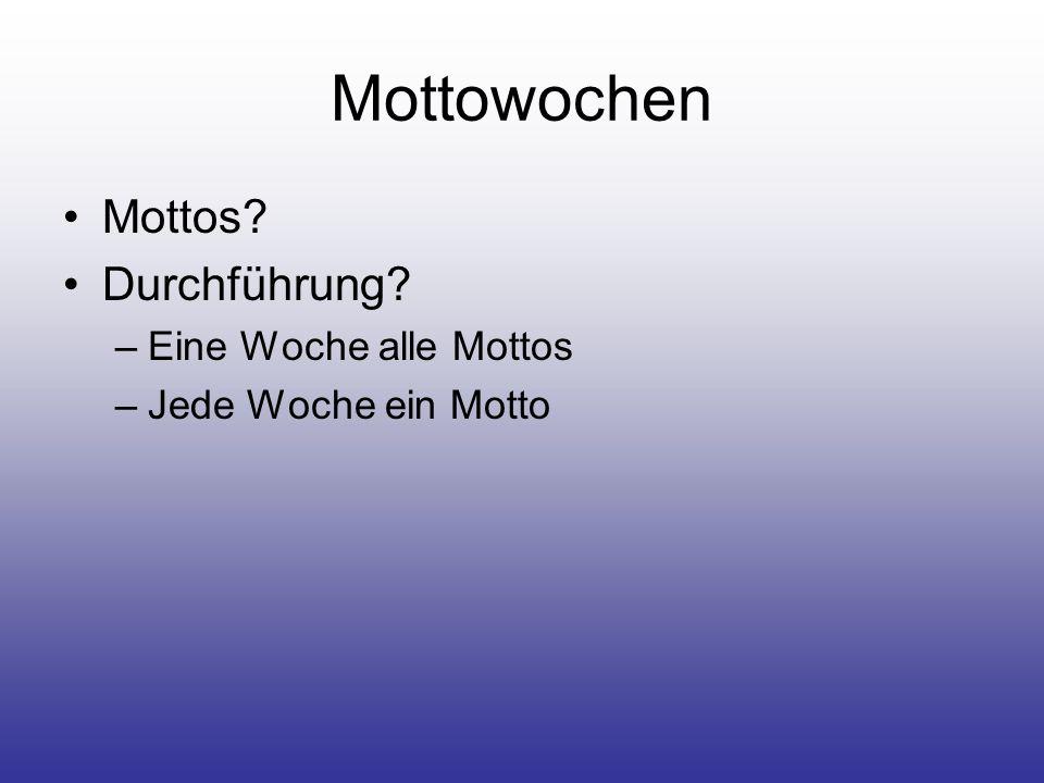 Mottowochen Mottos? Durchführung? –Eine Woche alle Mottos –Jede Woche ein Motto