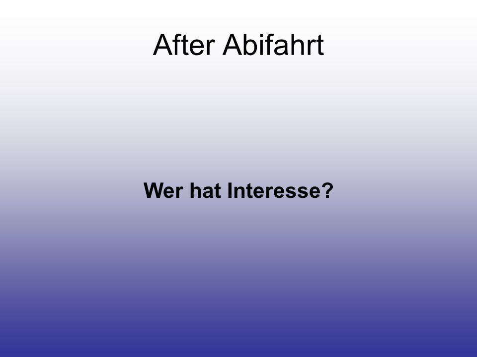 After Abifahrt Wer hat Interesse?
