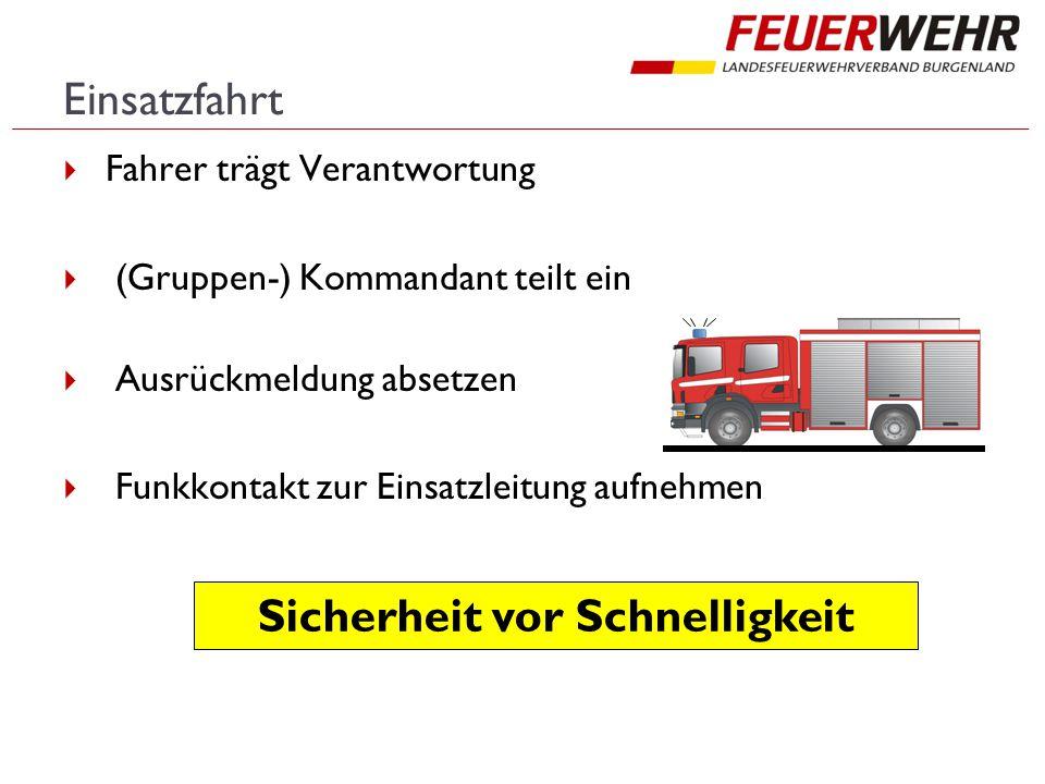 Einsatzfahrt  Fahrer trägt Verantwortung  (Gruppen-) Kommandant teilt ein  Ausrückmeldung absetzen  Funkkontakt zur Einsatzleitung aufnehmen Sicherheit vor Schnelligkeit