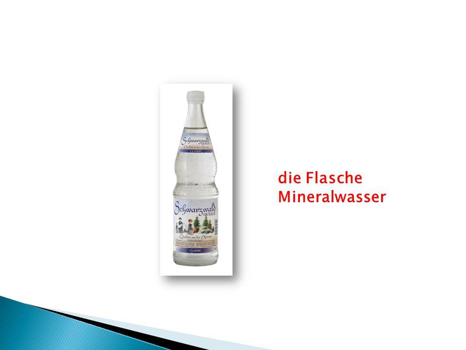 die Flasche Mineralwasser